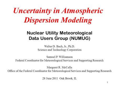 1 Nuclear Utility Meteorological Data Users Group (NUMUG) Walter D. Bach, Jr., Ph.D. Science and Technology Corporation Samuel P. Williamson Federal Coordinator.