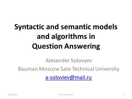 Syntactic and semantic models and algorithms in Question Answering Alexander Solovyev Bauman Moscow Sate Technical University 20.10.20111RCDL.