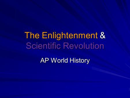 The Enlightenment & Scientific Revolution AP World History.