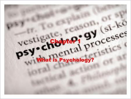 Chapter 1 What is Psychology?.