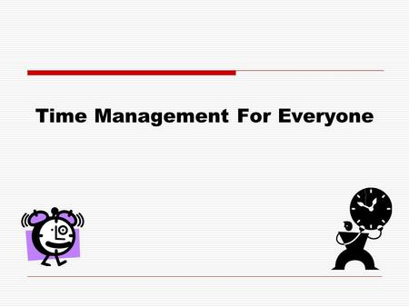 Time Management For Everyone. Why Time Management is Important  Bad time management = stress  Your are able to accomplish more daily  This is life.