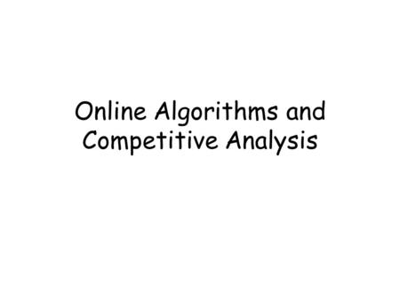 Online Algorithms and Competitive Analysis. Paging Algorithms Data brought from slower memory into cache RAM CPU.