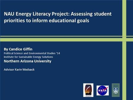 NAU Energy Literacy Project: Assessing student priorities to inform educational goals By Candice Giffin Political Science and Environmental Studies '14.