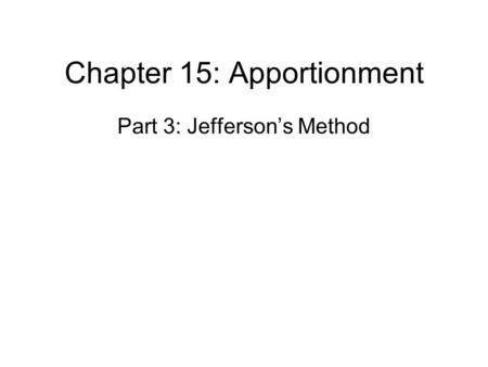 Chapter 15: Apportionment Part 3: Jefferson's Method.