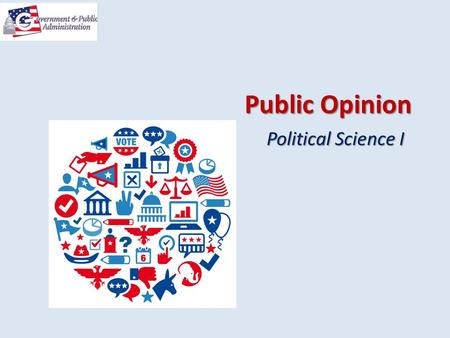 Public Opinion Political Science I. Copyright © Texas Education Agency 2013. All rights reserved. Images and other multimedia content used with permission.