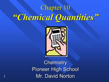 "1 Chapter 10 ""Chemical Quantities"" Chemistry Pioneer High School Mr. David Norton."
