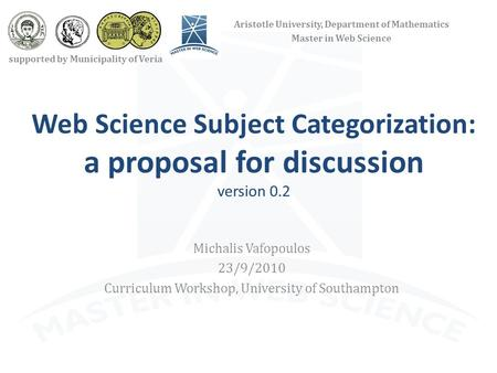 Web Science Subject Categorization: a proposal for discussion version 0.2 Michalis Vafopoulos 23/9/2010 Curriculum Workshop, University of Southampton.
