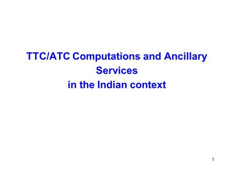 1 TTC/ATC Computations and Ancillary Services in the Indian context.
