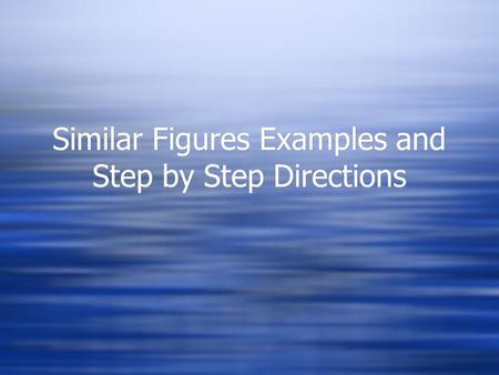 Similar Figures Examples and Step by Step Directions.
