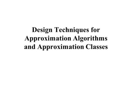 Design Techniques for Approximation Algorithms and Approximation Classes.