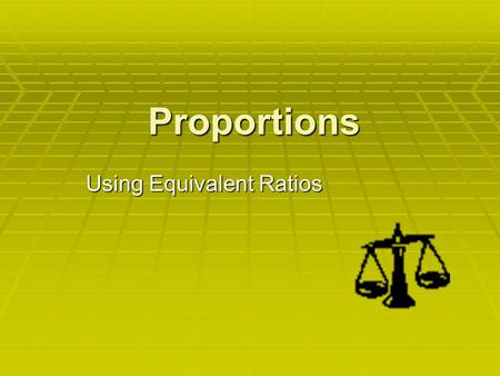 Proportions Using Equivalent Ratios. What is a proportion?  A proportion is an equation with a ratio on each side. It is a statement that two ratios.