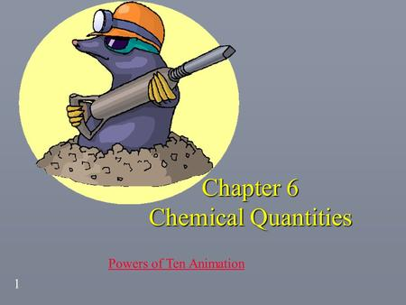 1 Chapter 6 Chemical Quantities Powers of Ten Animation.