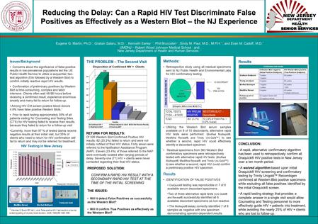 Reducing the Delay: Can a Rapid HIV Test Discriminate False Positives as Effectively as a Western Blot – the NJ Experience Eugene G. Martin, Ph.D. *, Gratian.