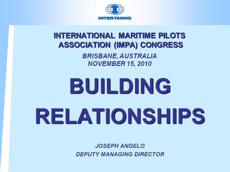 INTERNATIONAL MARITIME PILOTS ASSOCIATION (IMPA) CONGRESS INTERNATIONAL MARITIME PILOTS ASSOCIATION (IMPA) CONGRESS BRISBANE, AUSTRALIA NOVEMBER 15, 2010.