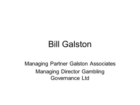 Bill Galston Managing Partner Galston Associates Managing Director Gambling Governance Ltd.