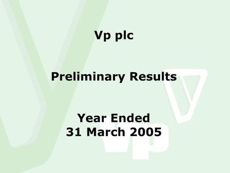 Vp plc Preliminary Results Year Ended 31 March 2005.