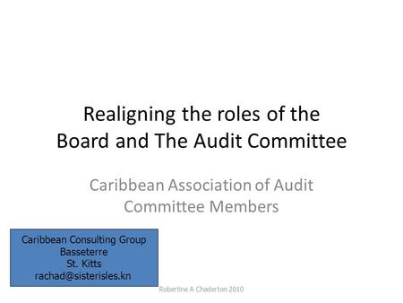 Realigning the roles of the Board and The Audit Committee Caribbean Association of Audit Committee Members Robertine A Chaderton 2010 Caribbean Consulting.