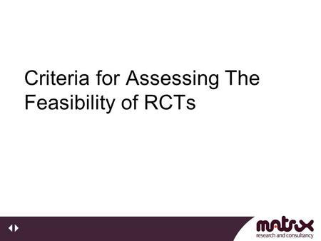 "Criteria for Assessing The Feasibility of RCTs. RCTs in Social Science: York September 2006 Today's Headlines: ""Drugs education is not working"" "" having."