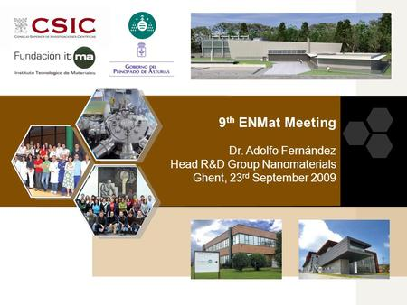 9 th ENMat Meeting Dr. Adolfo Fernández Head R&D Group Nanomaterials Ghent, 23 rd September 2009.