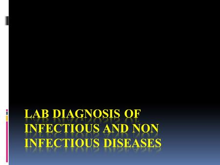 Laboratory diagnosis of infectious and non infectious diseases The methods employed in the laboratory for diagnosing infectious (bacterial, viral, fungal,