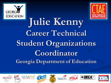 Julie Kenny Career Technical Student Organizations Coordinator Georgia Department of Education.