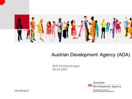 Www.ada.gv.at Austrian Development Agency (ADA) Erik Vorhausberger 06.03.2007.