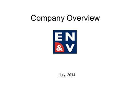 Company Overview July, 2014. ENV Overview People of ENV Group are the greatest assets with a solid background in real state, engineering and construction.