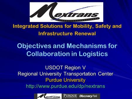 Integrated Solutions for Mobility, Safety and Infrastructure Renewal USDOT Region V Regional University Transportation Center Purdue University