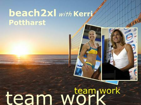 Team work beach2xl with Kerri Pottharst. GIVE YOUR TEAM A DAY THEY'LL TALK ABOUT FOR YEARS.