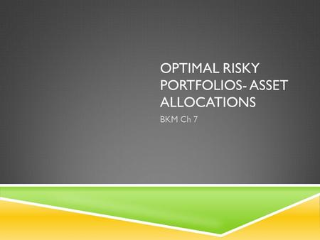 OPTIMAL RISKY PORTFOLIOS- ASSET ALLOCATIONS BKM Ch 7.