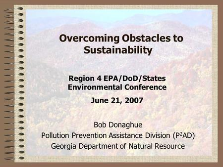 Overcoming Obstacles to Sustainability Bob Donaghue Pollution Prevention Assistance Division (P 2 AD) Georgia Department of Natural Resource Region 4 EPA/DoD/States.