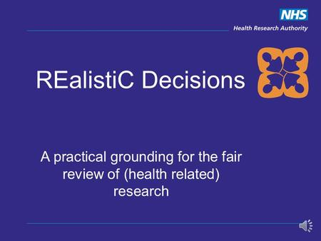 REalistiC Decisions. A practical grounding for the fair review of (health related) research.
