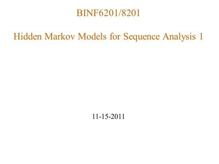 BINF6201/8201 Hidden Markov Models for Sequence Analysis 1 11-15-2011.