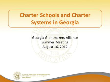 Charter Schools and Charter Systems in Georgia Georgia Grantmakers Alliance Summer Meeting August 16, 2012.