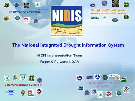 NIDIS Implementation Team Roger S Pulwarty NOAA The National Integrated Drought Information System Communication and Outreach Engaging Preparedness & Adaptation.