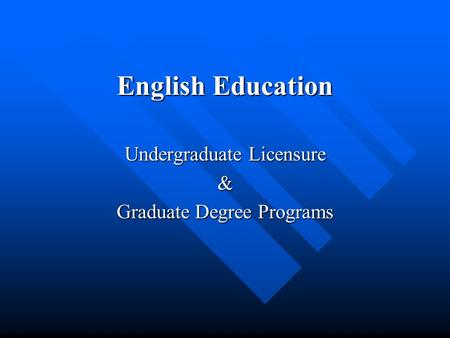 English Education Undergraduate Licensure & Graduate Degree Programs.