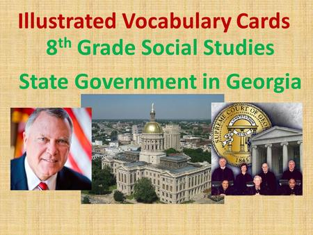 Illustrated Vocabulary Cards 8 th Grade Social Studies State Government in Georgia.