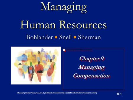 Managing Human Resources,12e, by Bohlander/Snell/Sherman (c) 2001 South-Western/Thomson Learning 9-1 Managing Human Resources Managing Human Resources.