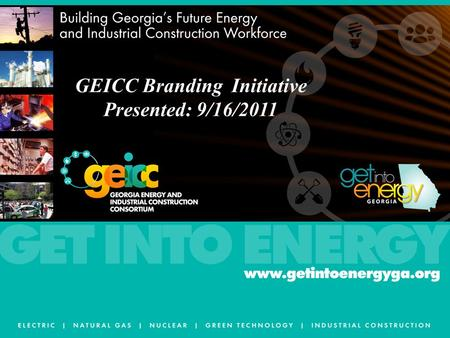 GEICC Branding Initiative Presented: 9/16/2011. Workforce Challenges – Our Perspective Retirements Availability of a qualified workforce Competition for.