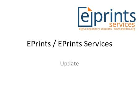 EPrints / EPrints Services Update. EPrints Services Les Carr Academic Director Jiadi Yao Huw Fryer Dave Newman Will Fyson Repository Developers Kelly.