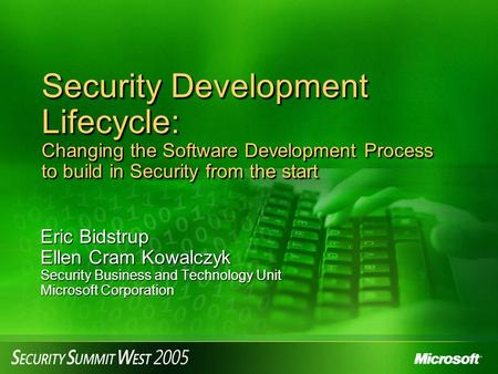 Security Development Lifecycle: Changing the Software Development Process to build in Security from the start Eric Bidstrup Ellen Cram Kowalczyk Security.
