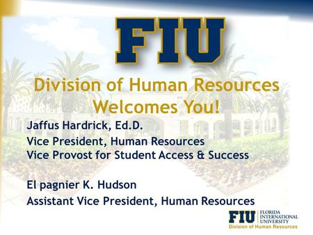 Division of Human Resources Welcomes You! Jaffus Hardrick, Ed.D. Vice President, Human Resources Vice Provost for Student Access & Success El pagnier K.