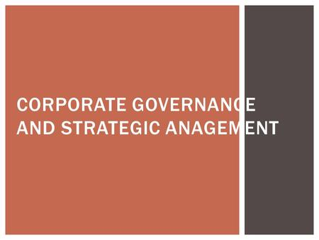 CORPORATE GOVERNANCE AND STRATEGIC ANAGEMENT.  Corporate governance, refers to how an organization is governed.  It ensures effective interaction among.