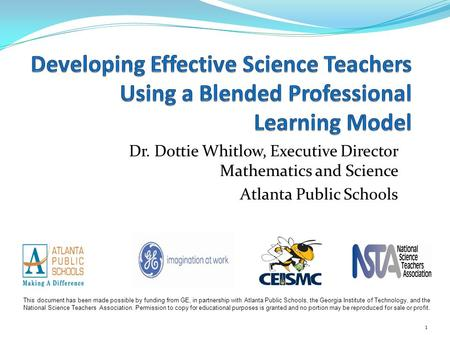 Dr. Dottie Whitlow, Executive Director Mathematics and Science Atlanta Public Schools 1 This document has been made possible by funding from GE, in partnership.