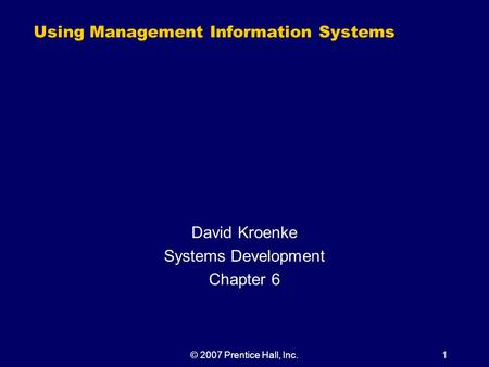 © 2007 Prentice Hall, Inc.1 Using Management Information Systems David Kroenke Systems Development Chapter 6.