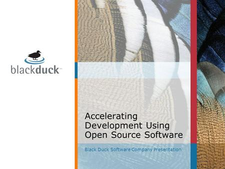 Accelerating Development Using Open Source Software Black Duck Software Company Presentation.