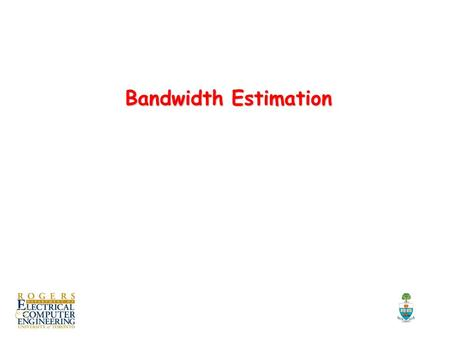 Bandwidth Estimation Bandwidth Estimation TexPoint fonts used in EMF. Read the TexPoint manual before you delete this box.: