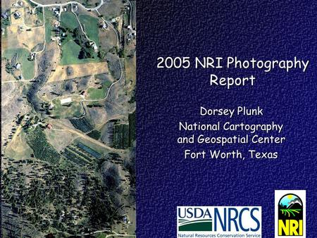 2005 NRI Photography Report Dorsey Plunk National Cartography and Geospatial Center Fort Worth, Texas.