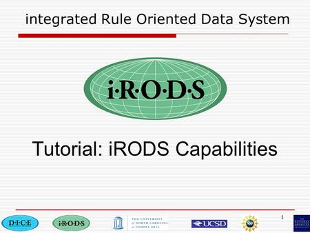 1 integrated Rule Oriented Data System Tutorial: iRODS Capabilities.