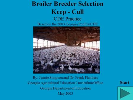 Broiler Breeder Selection Keep - Cull CDE Practice Based on the 2003 Georgia Poultry CDE By: Jennie Simpson and Dr. Frank Flanders Georgia Agricultural.